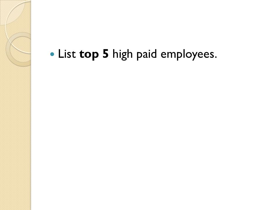 List top 5 high paid employees.