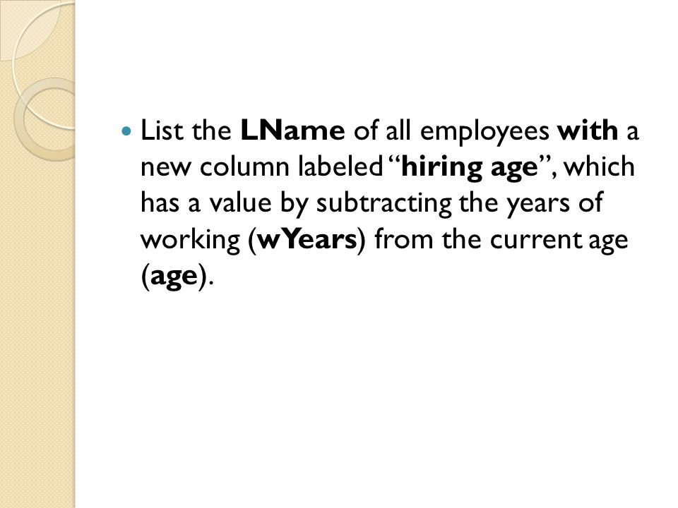List the LName of all employees with a new column labeled hiring age, which has a value by subtracting the years of working (wYears) from the current age (age).