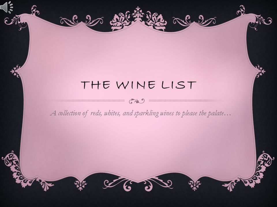 THE WINE LIST A collection of reds, whites, and sparkling wines to please the palate…