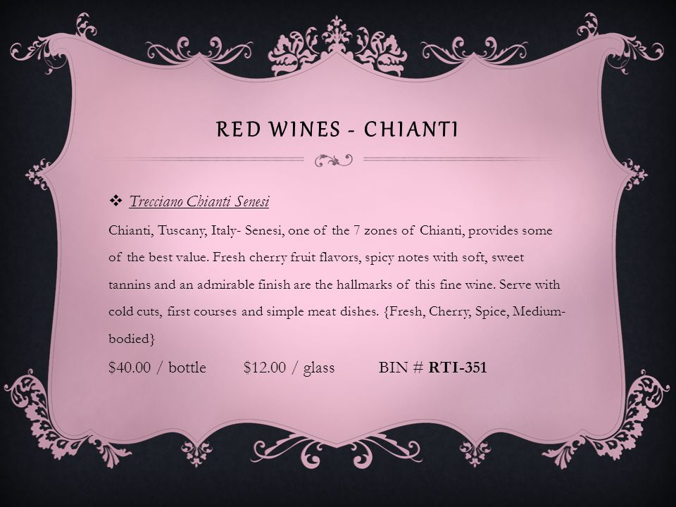 RED WINES - CHIANTI Bellini Chianti Tuscany, Italy– This is a high quality Chianti at an everyday price.