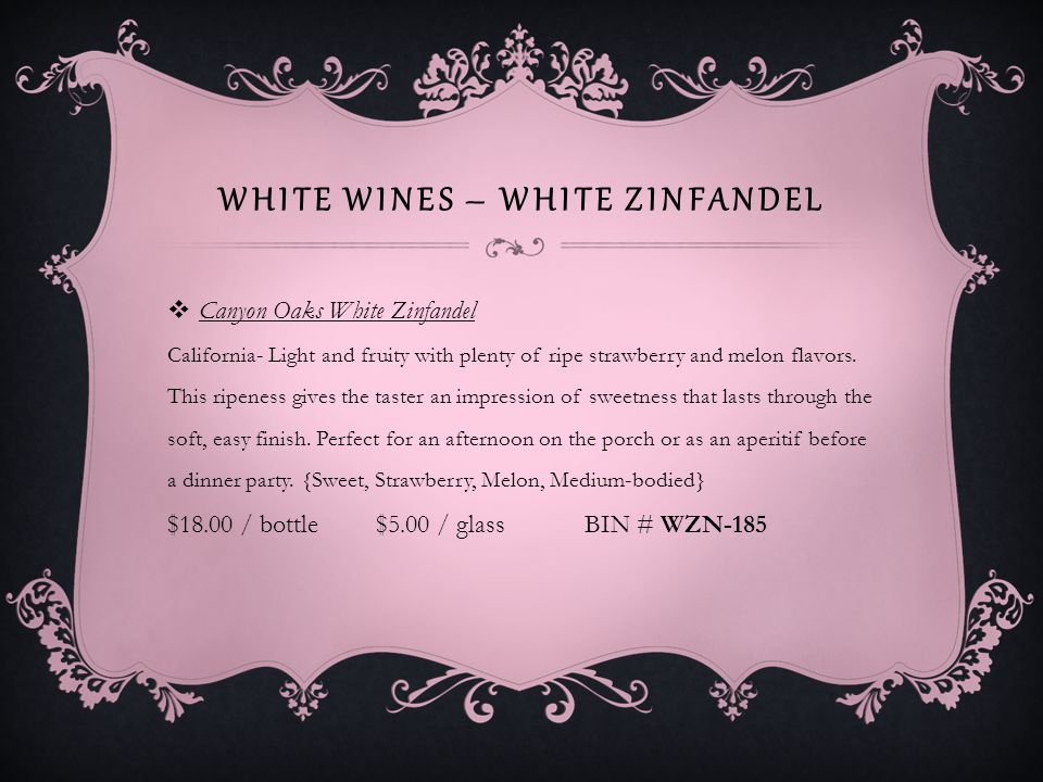 WHITE WINES – WHITE ZINFANDEL Barefoot Cellars White Zinfandel California- Very pleasant for its cherry and raspberry flavors.