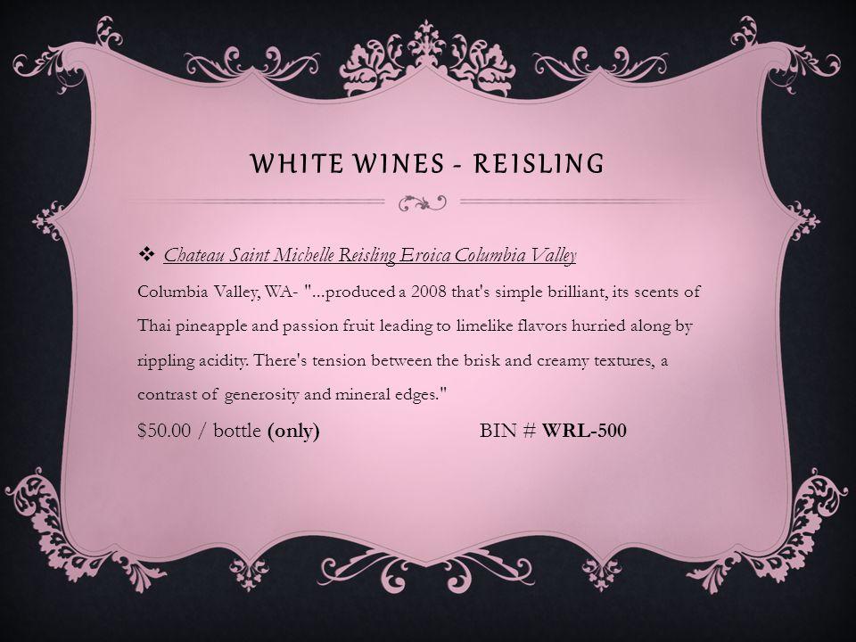 WHITE WINES - REISLING Columbia Crest Winery Reisling Johannisberg Columbia Valley Very light but tasty.