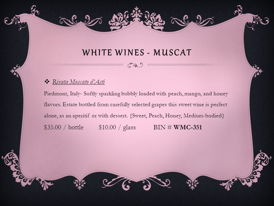 WHITE WINES - MUSCAT Cupcake Vineyards Moscato dAsti There is just enough sparkle, smoothness, and elegance with every taste.