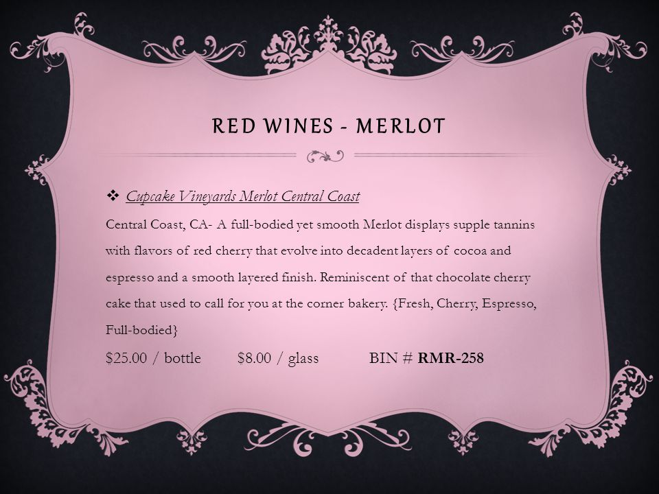 RED WINES - MERLOT Black Swan Merlot Smooth, medium tannin and not as earthy as a lot of Aussie wines.