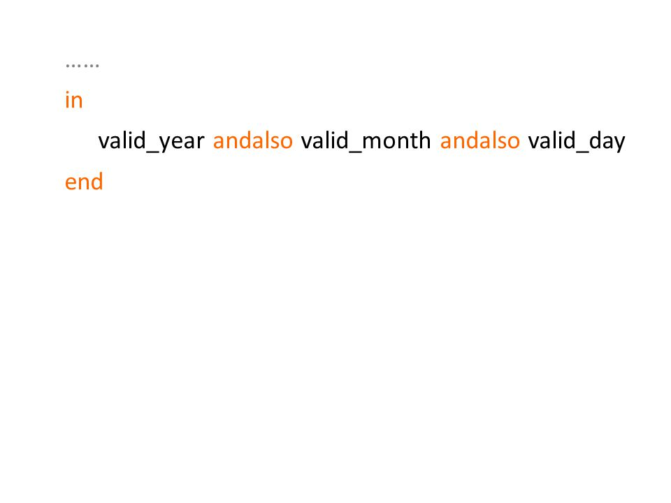 in valid_year andalso valid_month andalso valid_day end