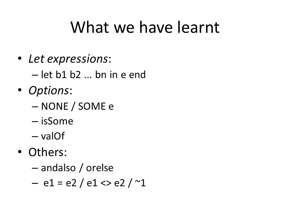 What we have learnt Let expressions: – let b1 b2...
