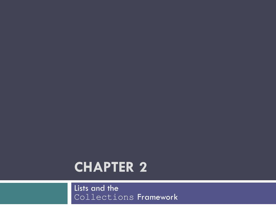 CHAPTER 2 Lists and the Collections Framework