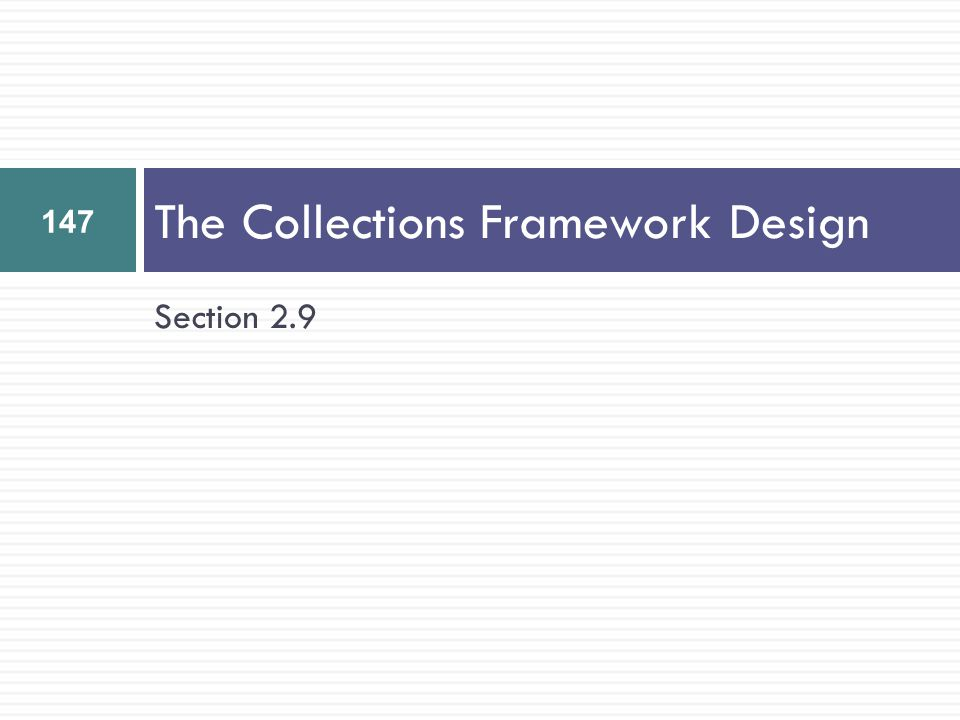 Section 2.9 The Collections Framework Design 147