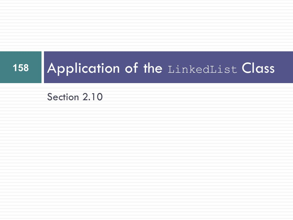Section 2.10 Application of the LinkedList Class 158