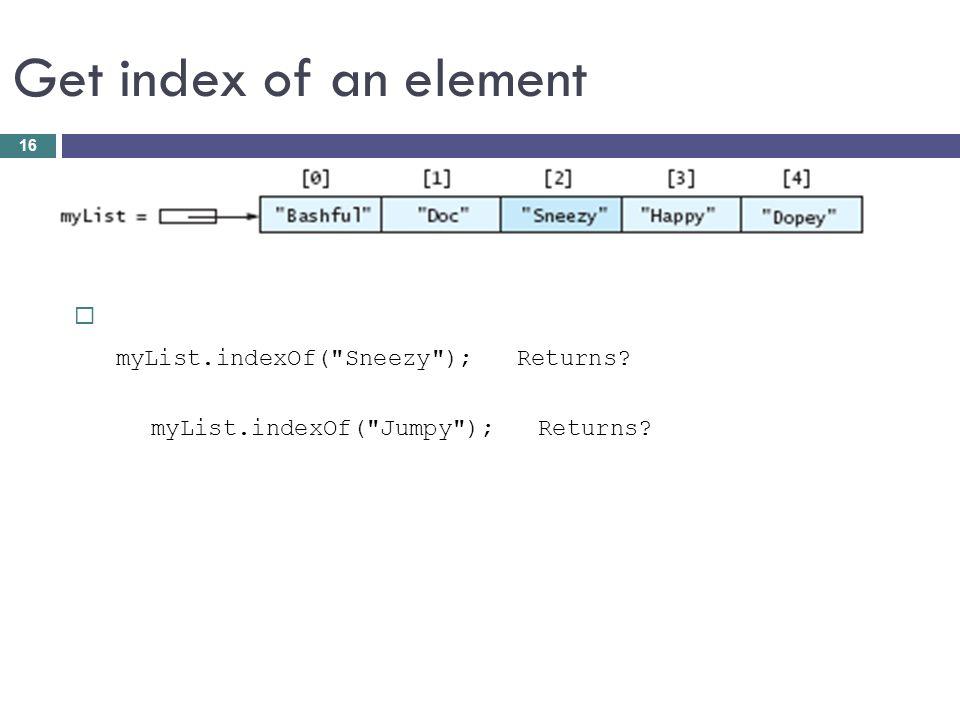 Get index of an element myList.indexOf(