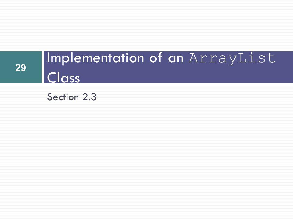 Section 2.3 Implementation of an ArrayList Class 29