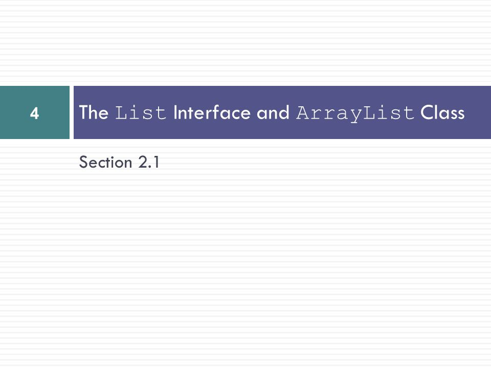 Section 2.1 The List Interface and ArrayList Class 4