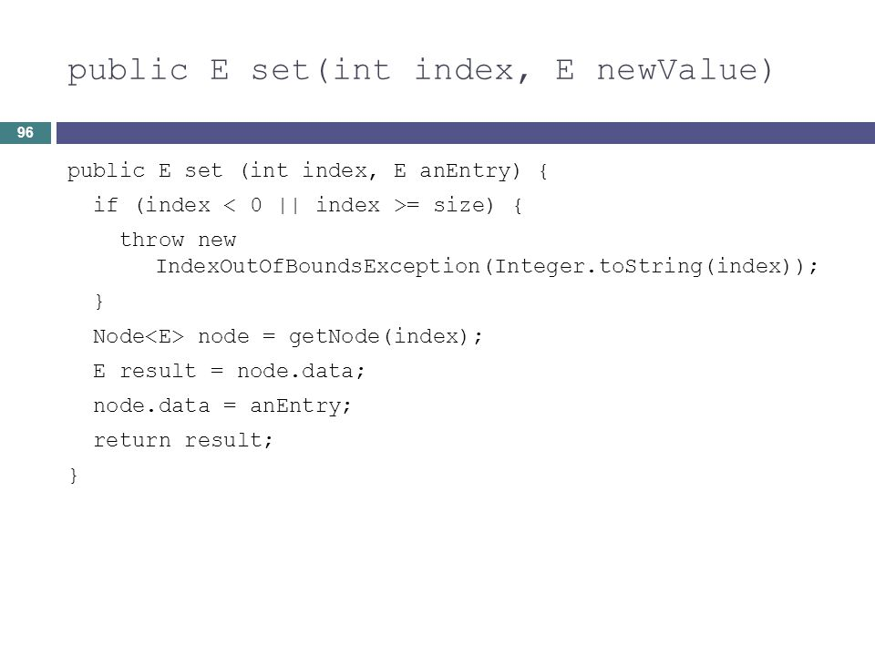 public E set(int index, E newValue) public E set (int index, E anEntry) { if (index = size) { throw new IndexOutOfBoundsException(Integer.toString(ind
