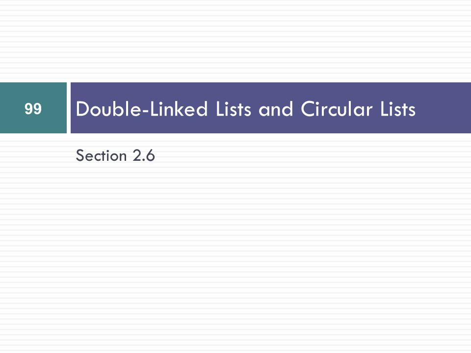 Section 2.6 Double-Linked Lists and Circular Lists 99