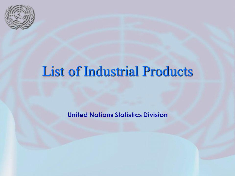 2 History UN list of industrial products was developed in the framework of 1973 world programme on Industrial StatisticsUN list of industrial products was developed in the framework of 1973 world programme on Industrial Statistics Scope of world programmeScope of world programme organization and conduct of industrial inquiriesorganization and conduct of industrial inquiries Definition of indicators to be compiledDefinition of indicators to be compiled