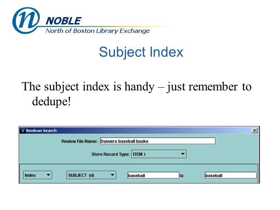 Subject Index The subject index is handy – just remember to dedupe!