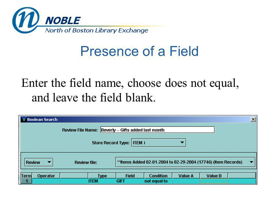 Presence of a Field Enter the field name, choose does not equal, and leave the field blank.