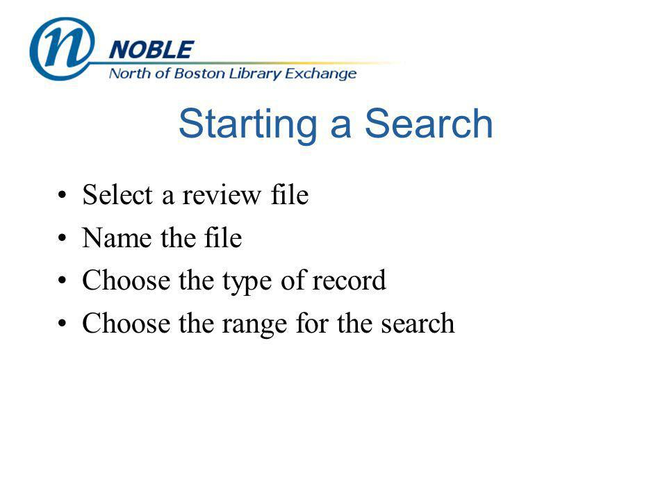 Starting a Search Select a review file Name the file Choose the type of record Choose the range for the search