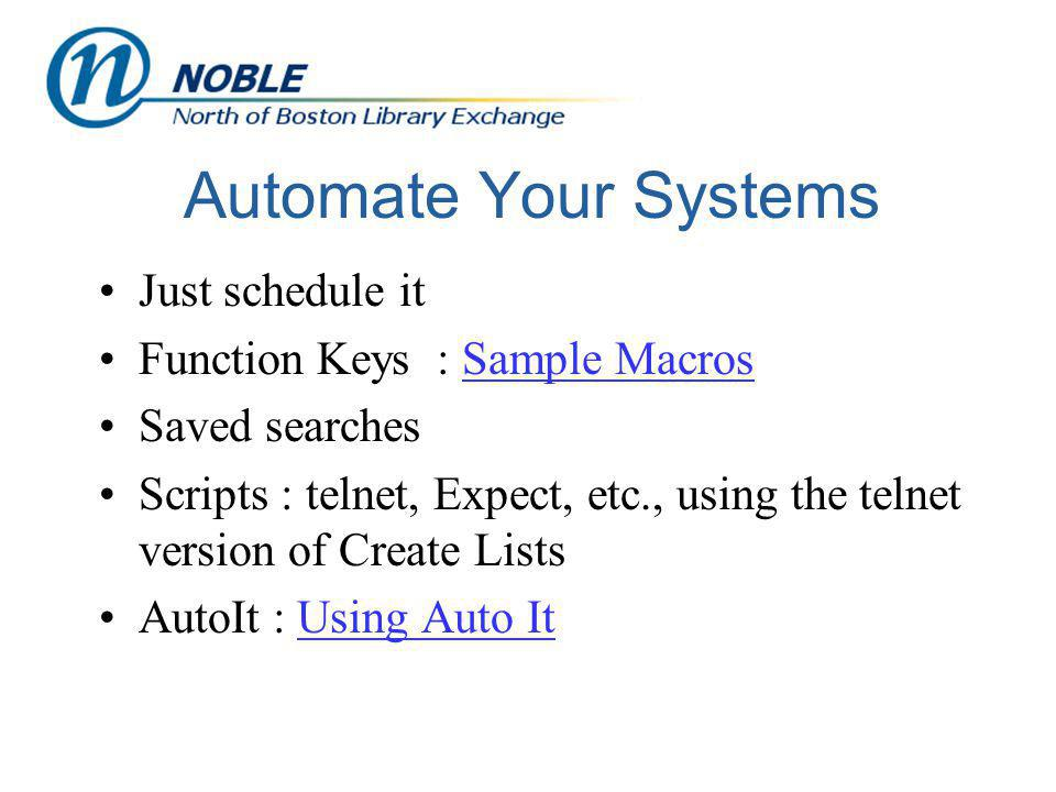Automate Your Systems Just schedule it Function Keys : Sample MacrosSample Macros Saved searches Scripts : telnet, Expect, etc., using the telnet vers