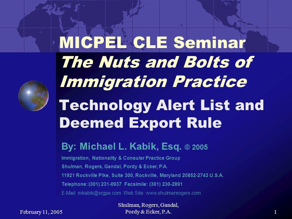 February 11, 2005 Shulman, Rogers, Gandal, Pordy & Ecker, P.A.2 Consular Processing Nonimmigrant Visas Technology Alert List (TAL) Deemed Export Rule