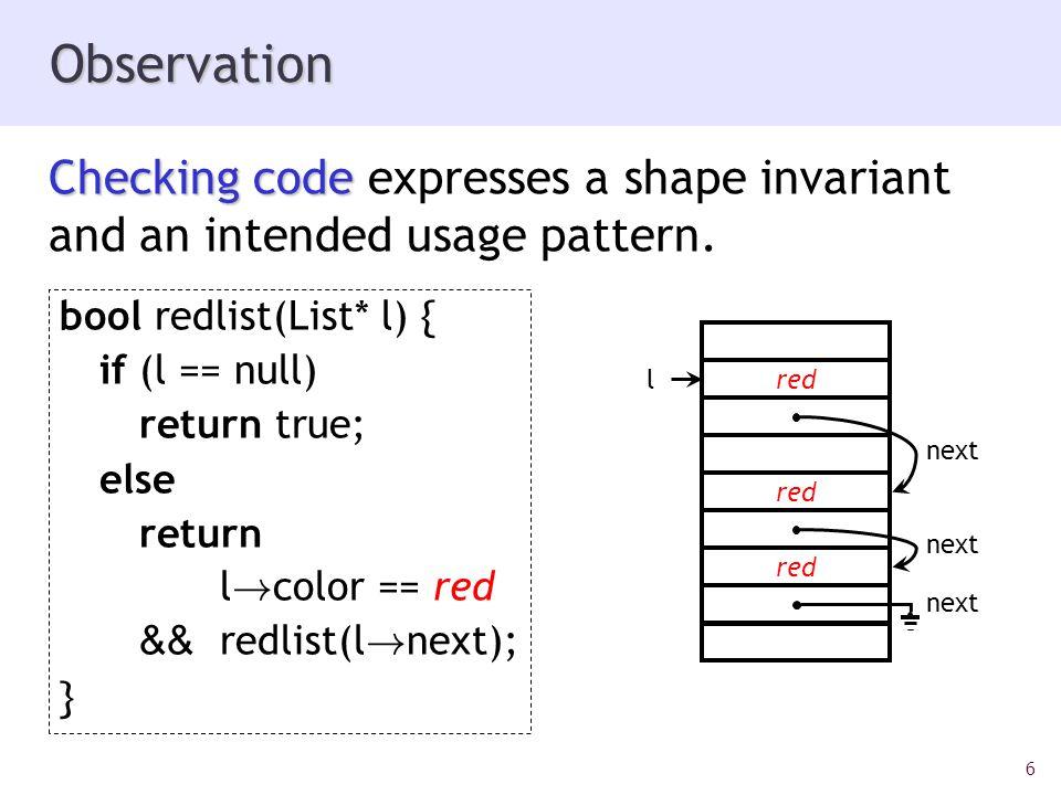 6 Observation bool redlist(List* l) { if (l == null) return true; else return l .