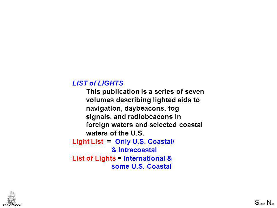 S elçuk N as SELÇUK NAS LIST of LIGHTS This publication is a series of seven volumes describing lighted aids to navigation, daybeacons, fog signals, and radiobeacons in foreign waters and selected coastal waters of the U.S.