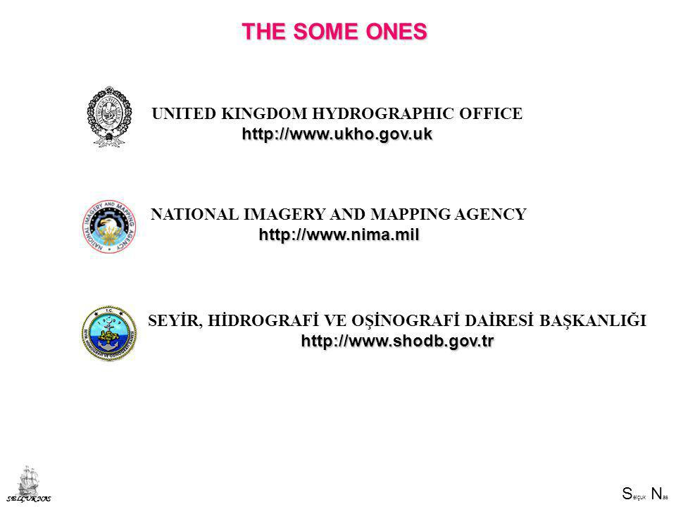 S elçuk N as SELÇUK NAS THE SOME ONES SEYİR, HİDROGRAFİ VE OŞİNOGRAFİ DAİRESİ BAŞKANLIĞIhttp://www.shodb.gov.tr NATIONAL IMAGERY AND MAPPING AGENCY http://www.nima.mil UNITED KINGDOM HYDROGRAPHIC OFFICEhttp://www.ukho.gov.uk