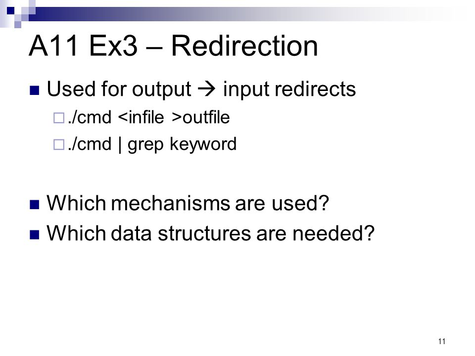 11 A11 Ex3 – Redirection Used for output input redirects./cmd outfile./cmd | grep keyword Which mechanisms are used.