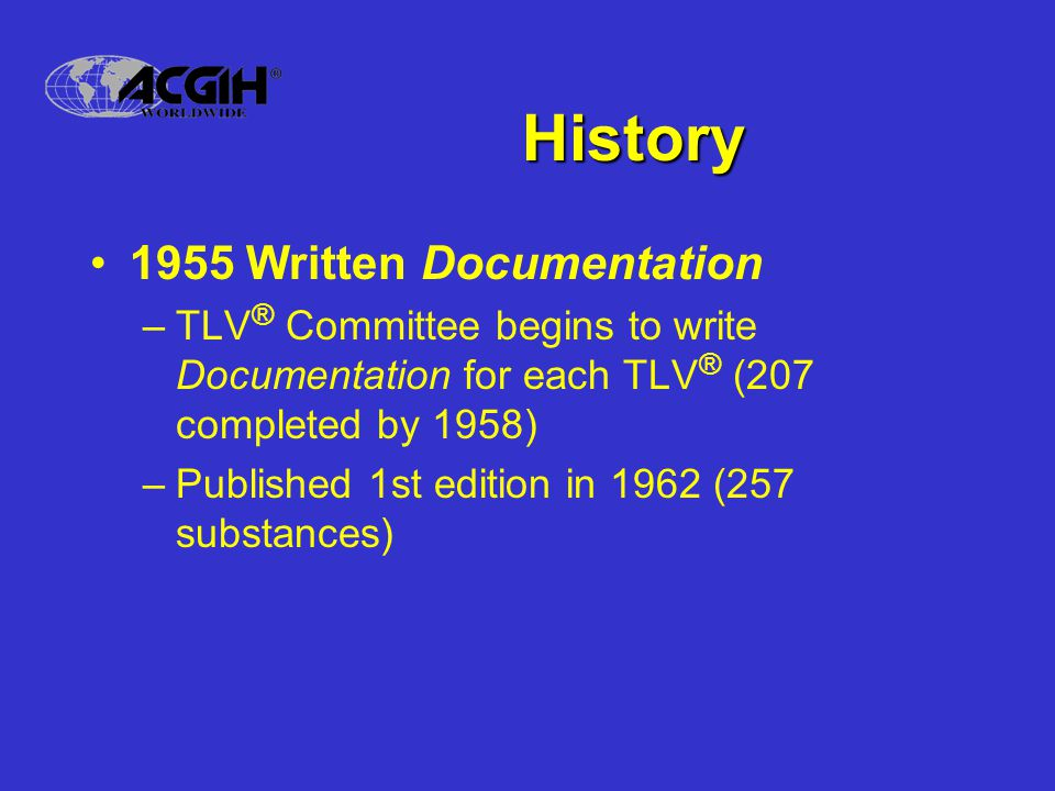 History 1955 Written Documentation –TLV ® Committee begins to write Documentation for each TLV ® (207 completed by 1958) –Published 1st edition in 196