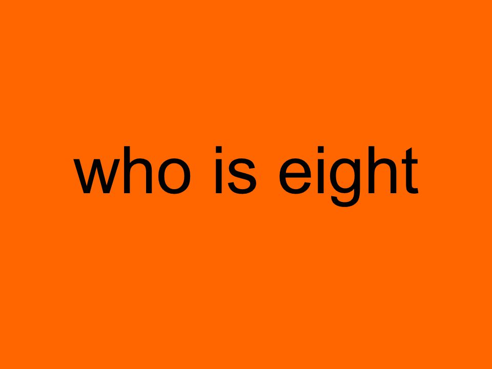 who is eight