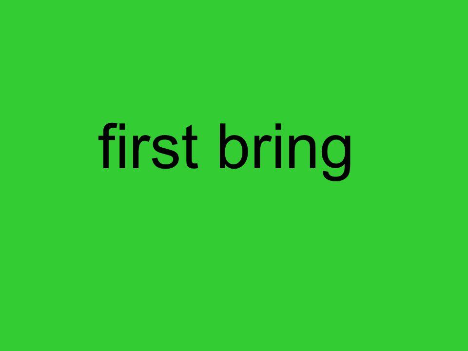 first bring