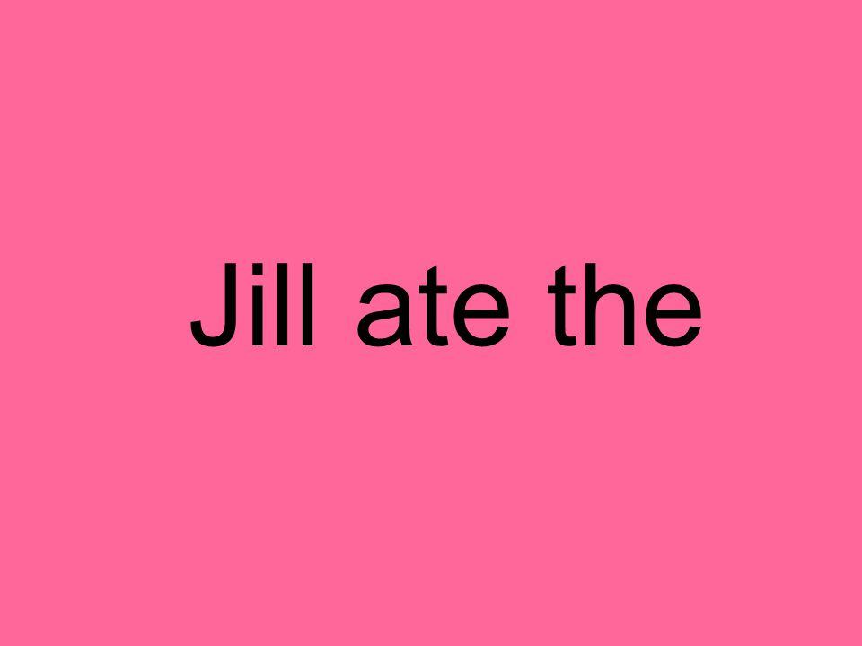 Jill ate the