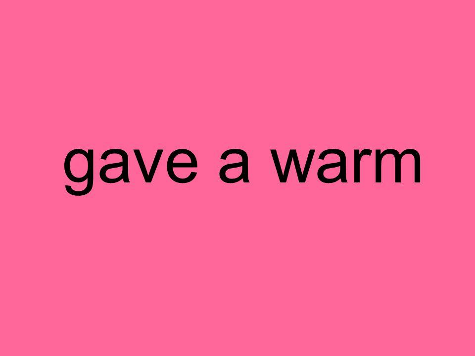 gave a warm