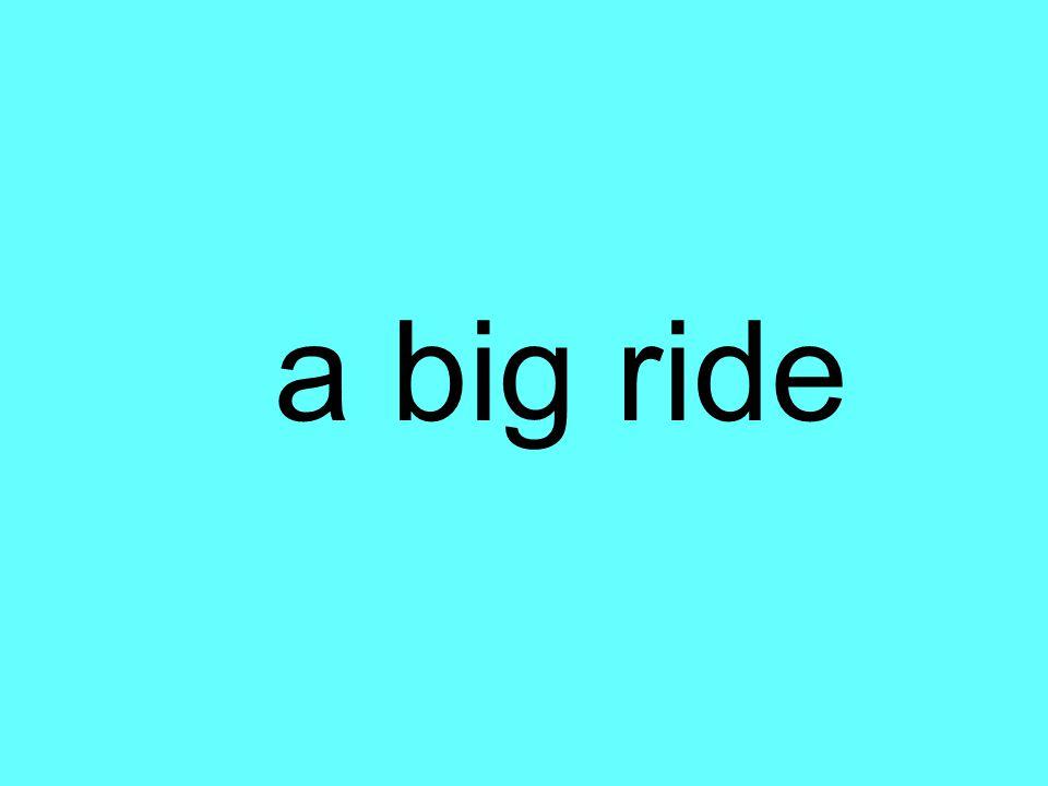 a big ride