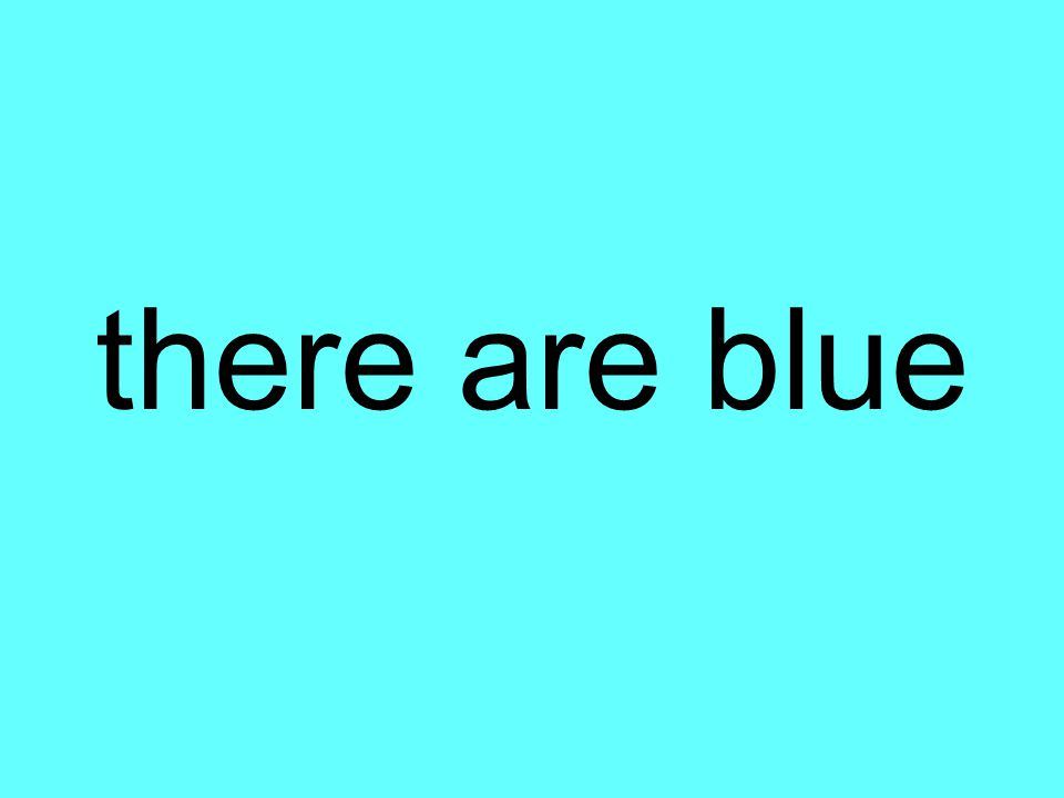 there are blue