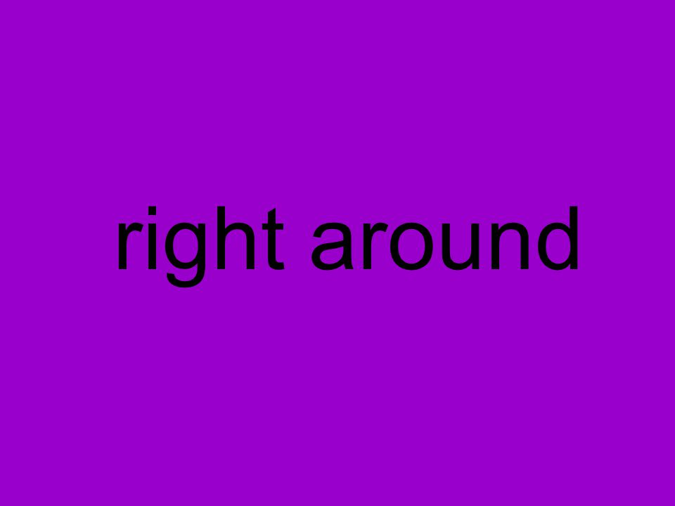 right around