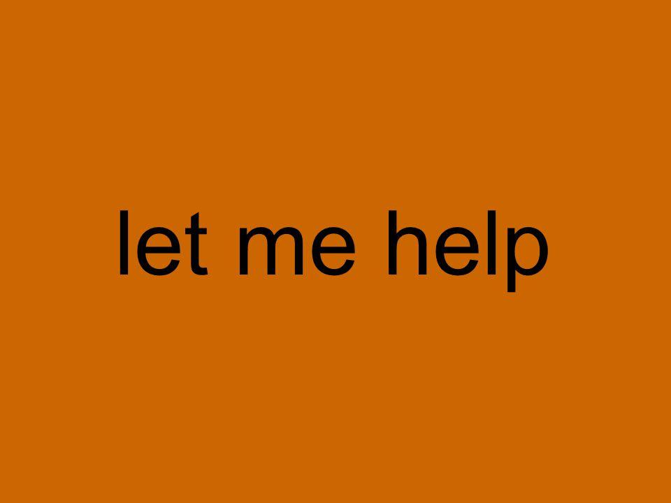 let me help