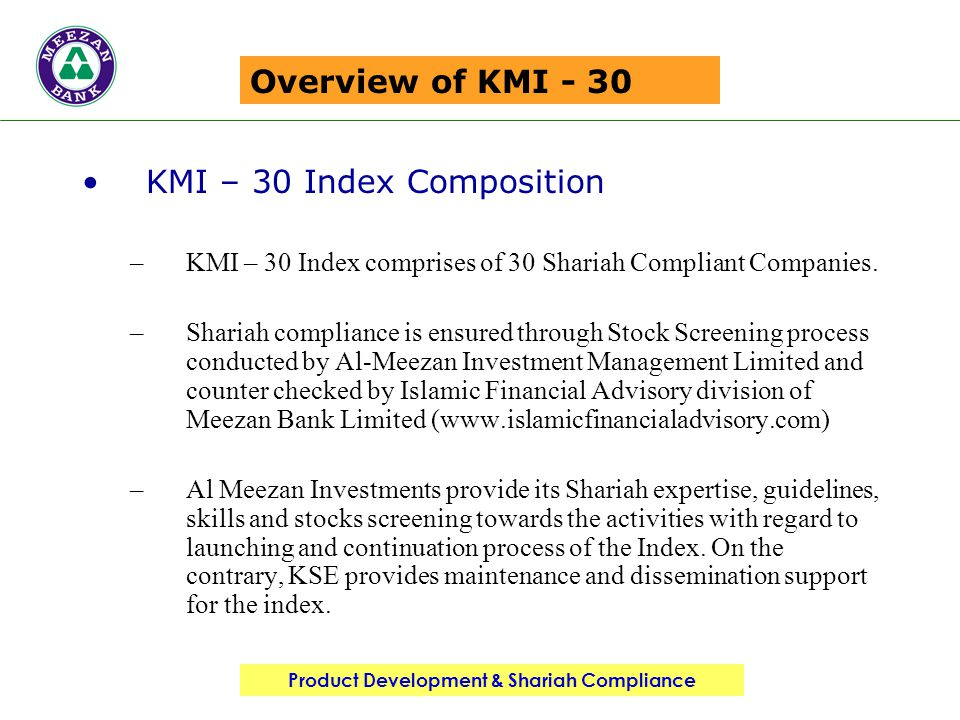 Product Development & Shariah Compliance Overview of KMI - 30 KMI – 30 Index Composition –KMI – 30 Index comprises of 30 Shariah Compliant Companies.