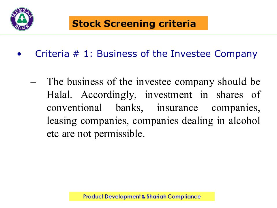 Product Development & Shariah Compliance Stock Screening criteria Criteria # 1: Business of the Investee Company –The business of the investee company should be Halal.
