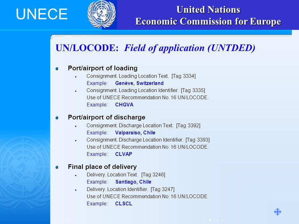 UNECE UN/LOCODE: Field of application (UNTDED) Port/airport of loading Consignment.