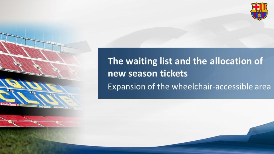 Allocation of season tickets members registered waiting list | Wheelchair area Expansion of the wheelchair-accessible area for disabled people and their companions in the Stadium.