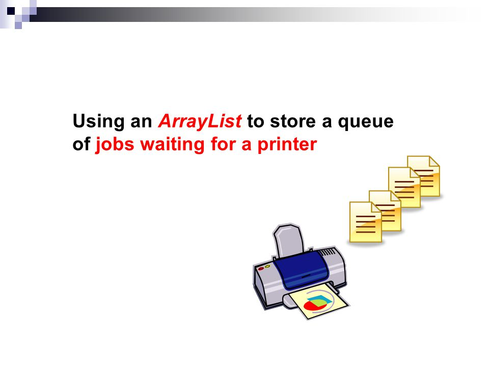 Using an ArrayList to store a queue of jobs waiting for a printer