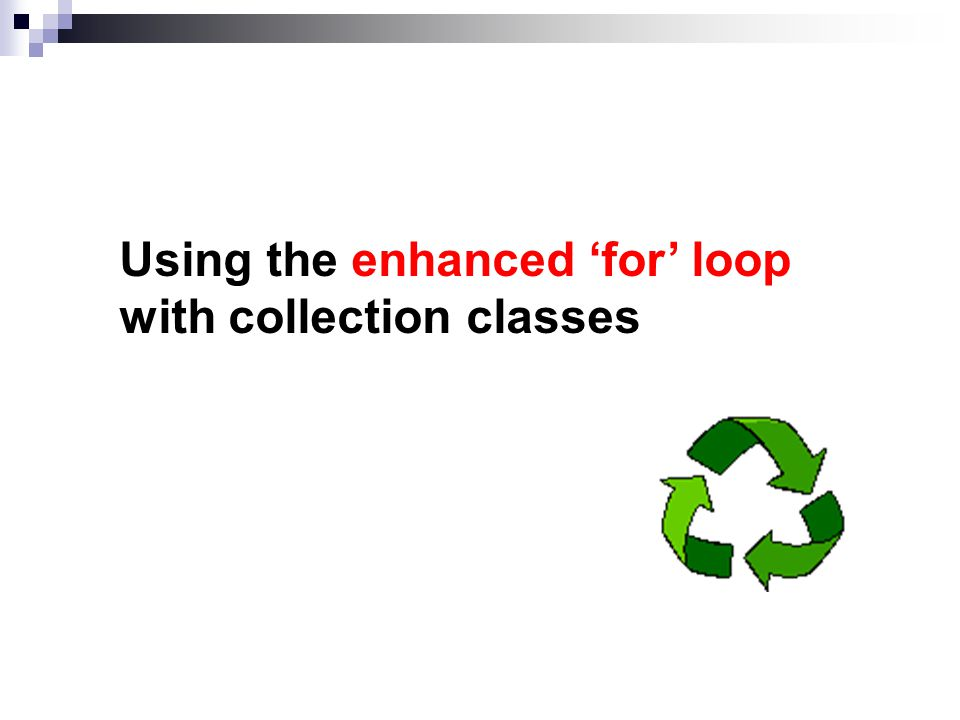 Using the enhanced for loop with collection classes
