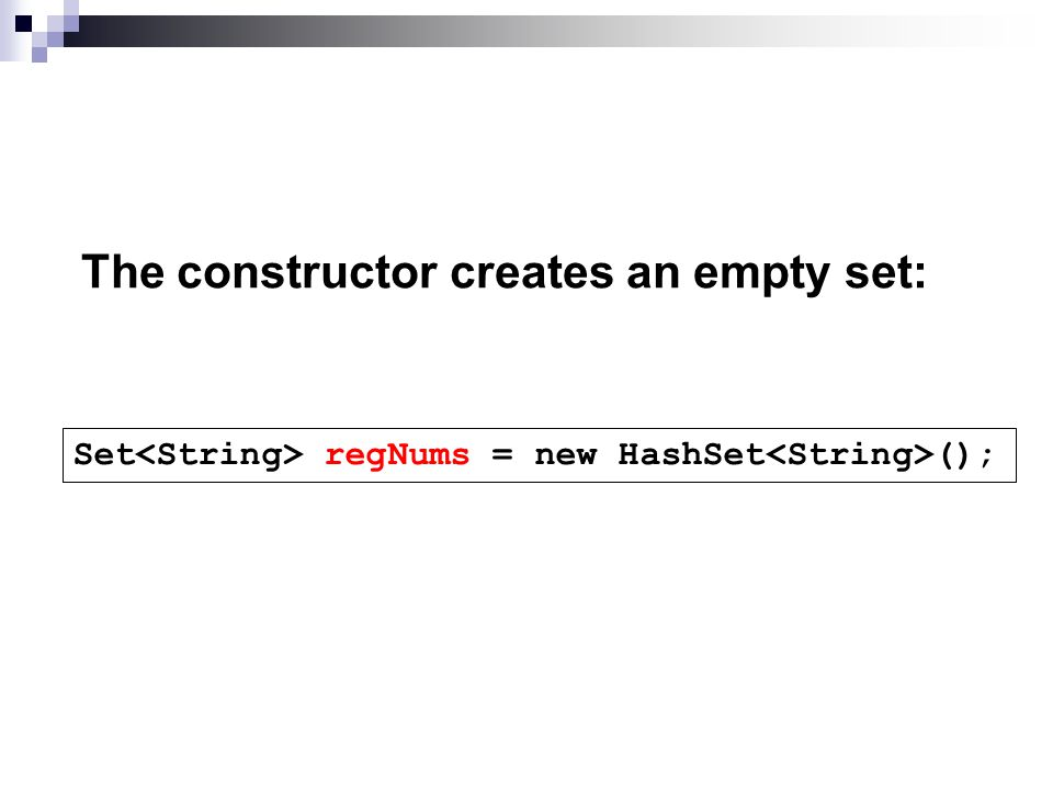 The constructor creates an empty set: Set<String> regNums = new HashSet<String>();
