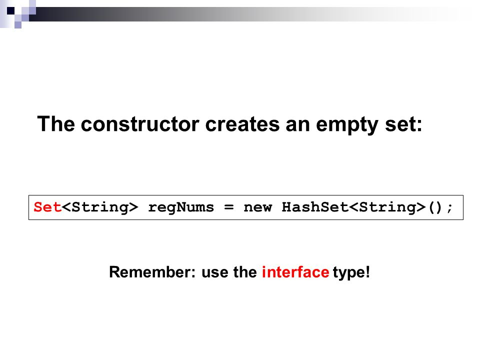 Set regNums = new HashSet (); Remember: use the interface type.