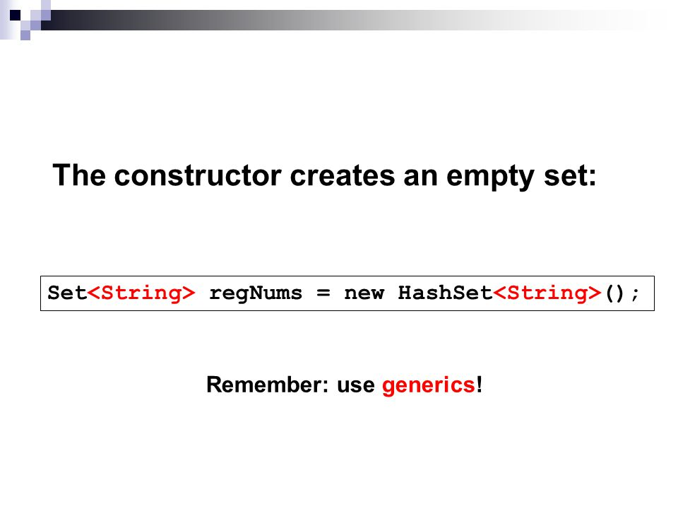 Set regNums = new HashSet (); Remember: use generics! The constructor creates an empty set: