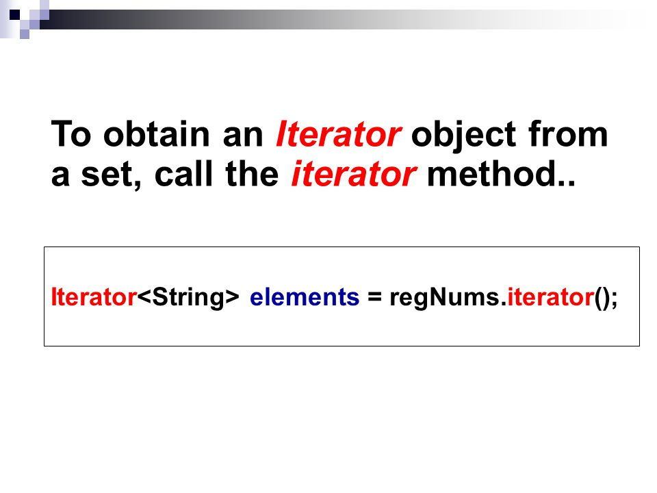 To obtain an Iterator object from a set, call the iterator method..