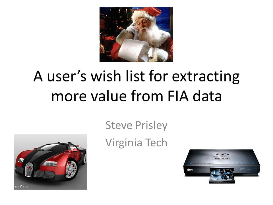 A users wish list for extracting more value from FIA data Steve Prisley Virginia Tech