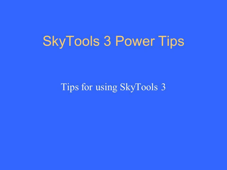 SkyTools 3 Power Tips Tips for using SkyTools 3