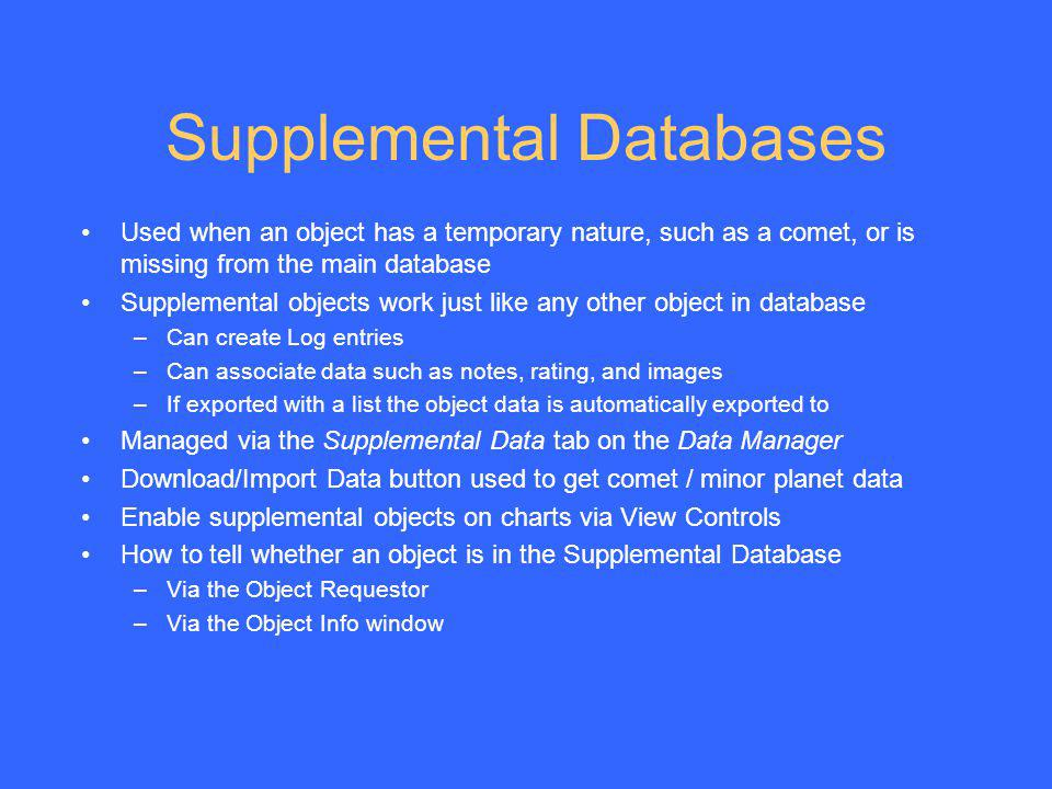 Supplemental Databases Used when an object has a temporary nature, such as a comet, or is missing from the main database Supplemental objects work jus